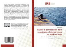 Couverture de Enjeux & perspectives de la coopération interportuaire en Méditerranée
