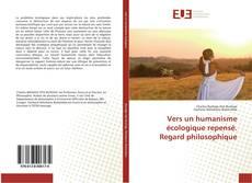 Bookcover of Vers un humanisme écologique repensé. Regard philosophique
