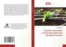 Обложка Enquète maturation cuisson des graines de phaseolus lunatus