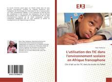 Bookcover of L'utilisation des TIC dans l'environnement scolaire en Afrique francophone