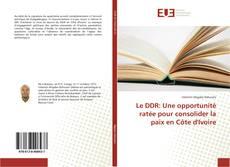 Couverture de Le DDR: Une opportunité ratée pour consolider la paix en Côte d'Ivoire