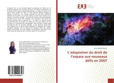 Borítókép a  L'adaptation du droit de l'espace aux nouveaux défis en 2067 - hoz