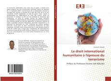 Bookcover of Le droit international humanitaire à l'épreuve du terrorisme