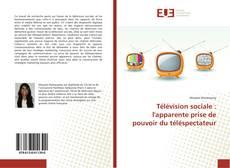 Couverture de Télévision sociale : l'apparente prise de pouvoir du téléspectateur