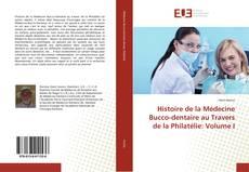 Bookcover of Histoire de la Médecine Bucco-dentaire au Travers de la Philatélie: Volume I