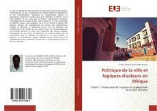 Bookcover of Politique de la ville et logiques d'acteurs en Afrique
