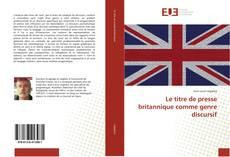 Bookcover of Le titre de presse britannique comme genre discursif