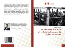 Bookcover of Le troisième mandat a dévoilé la vraie nature du régime burundais