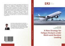 Copertina di A New Strategy for Fatigue Analysis under Multi-axial Random Loading