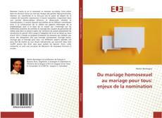 Couverture de Du mariage homosexuel au mariage pour tous: enjeux de la nomination