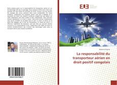 Bookcover of La responsabilité du transporteur aérien en droit positif congolais