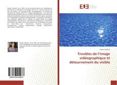 Bookcover of Troubles de l'image vidéographique et détournement du visible
