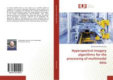 Bookcover of Hyperspectral imagery algorithms for the processing of multimodal data