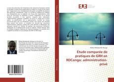 Couverture de Étude comparée de pratiques de GRH en RDCongo: administration-privé