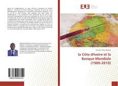 la Côte d'Ivoire et la Banque Mondiale (1980-2010) kitap kapağı