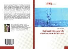Bookcover of Radioactivité naturelle dans les eaux de boisson