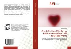 Buchcover von À La Folie ! Mad World : La Folie de L'Homme et celle du Monde (Vol.1)
