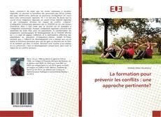 Bookcover of La formation pour prévenir les conflits : une approche pertinente?