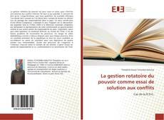 Bookcover of La gestion rotatoire du pouvoir comme essai de solution aux conflits