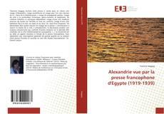 Bookcover of Alexandrie vue par la presse francophone d'Egypte (1919-1939)