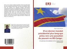 Bookcover of D'un dernier mandat présidentiel plus long que prévu vers une passation du pouvoir en RD Congo :