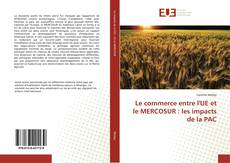 Bookcover of Le commerce entre l'UE et le MERCOSUR : les impacts de la PAC