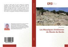Bookcover of Les Mosaïques chrétiennes du Musée du Bardo