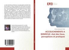 Copertina di ACCOUCHEMENTS A DOMICILE: état des lieux, perceptions et pratiques