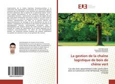 Bookcover of La gestion de la chaîne logistique de bois de chêne vert