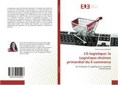 Bookcover of L'E-logistique: la Logistique chaînon primordial du E-commerce
