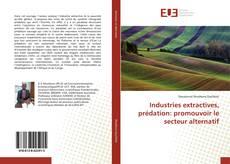 Couverture de Industries extractives, prédation: promouvoir le secteur alternatif