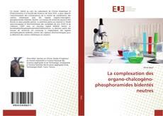 La complexation des organo-chalcogéno-phosphoramides bidentés neutres的封面