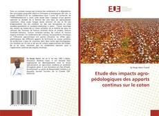 Обложка Etude des impacts agro-pédologiques des apports continus sur le coton