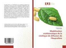 Bookcover of Modélisation mathématique de la cinétique de diffusion de l'ibuprofène
