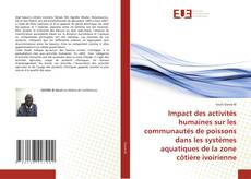 Bookcover of Impact des activités humaines sur les communautés de poissons dans les systèmes aquatiques de la zone côtière ivoirienne