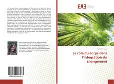 Bookcover of Le rôle du corps dans l'intégration du changement