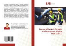 Bookcover of Les mutations de l'emploi et chômage en Algérie (1967/2017)
