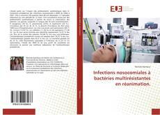 Bookcover of Infections nosocomiales à bactéries multirésistantes en réanimation