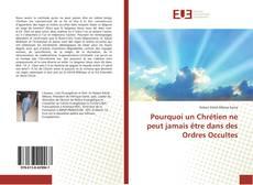 Bookcover of Pourquoi un Chrétien ne peut jamais être dans des Ordres Occultes