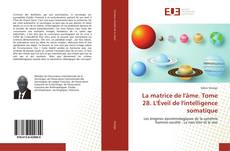Bookcover of La matrice de l'âme. Tome 28. L'Éveil de l'intelligence somatique