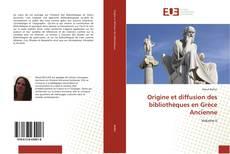 Copertina di Origine et diffusion des bibliothèques en Grèce Ancienne