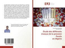 Bookcover of Étude des différents niveaux de la pression fiscale en Algérie