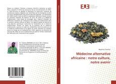 Capa do livro de Médecine alternative africaine : notre culture, notre avenir