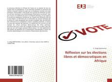 Bookcover of Réflexion sur les élections libres et démocratiques en Afrique