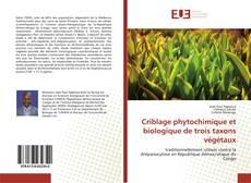 Couverture de Criblage phytochimique et biologique de trois taxons végétaux