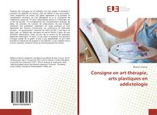 Capa do livro de Consigne en art-thérapie, arts plastiques en addictologie