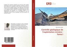 Couverture de Contrôle géologique de l'exploitation minière : Tome I