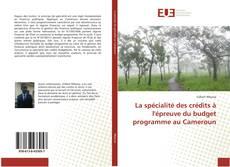 Bookcover of La spécialité des crédits à l'épreuve du budget programme au Cameroun