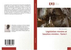 Législation minière et taxation minière : Tome I的封面