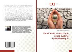 Fabrication et test d'une micro turbine hydroélectrique kitap kapağı